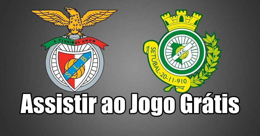 Ver jogo online Benfica vs Vitória Setúbal Grátis