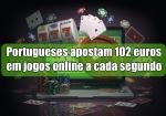 Portugueses apostam 102 euros em jogos online a cada segundo