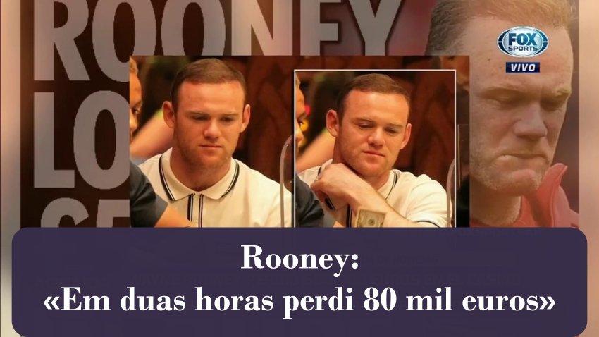 Rooney: «Em duas horas perdi 80 mil euros»