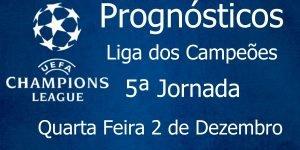 Prognósticos para a Liga dos Campeões - 5ª Jornada - Quarta Feira 2 de Dezembro