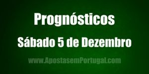 Prognósticos - Sábado 5 de Dezembro