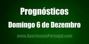 Prognósticos - Domingo 6 de Dezembro