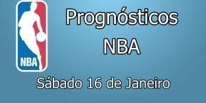 Prognósticos para Apostas NBA - Sábado 16 de Janeiro
