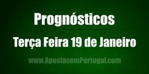 Prognósticos - Terça Feira 19 de Janeiro