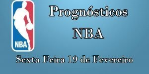 Prognósticos para Apostas NBA - Sexta Feira 19 de Fevereiro