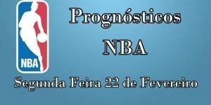 Prognósticos para Apostas NBA - Segunda Feira 22 de Fevereiro