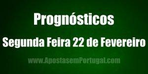 Prognósticos - Segunda Feira 22 de Fevereiro