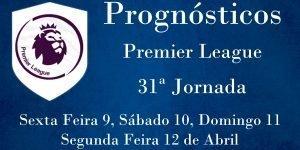 Prognósticos para a Premier League - Inglaterra - 31ª Jornada