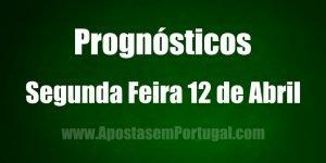 Prognósticos - Segunda Feira 12 de Abril