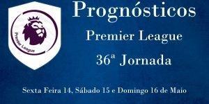 Prognósticos para a Premier League - Inglaterra - 36ª Jornada