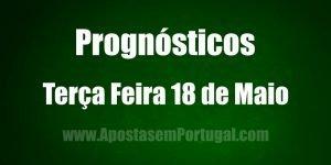 Prognósticos - Terça Feira 18 de Maio