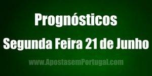 Prognósticos - Segunda Feira 21 de Junho