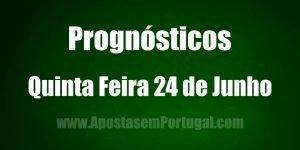 Prognósticos - Quinta Feira 24 de Junho