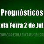 Prognósticos – Sexta Feira 2 de Julho