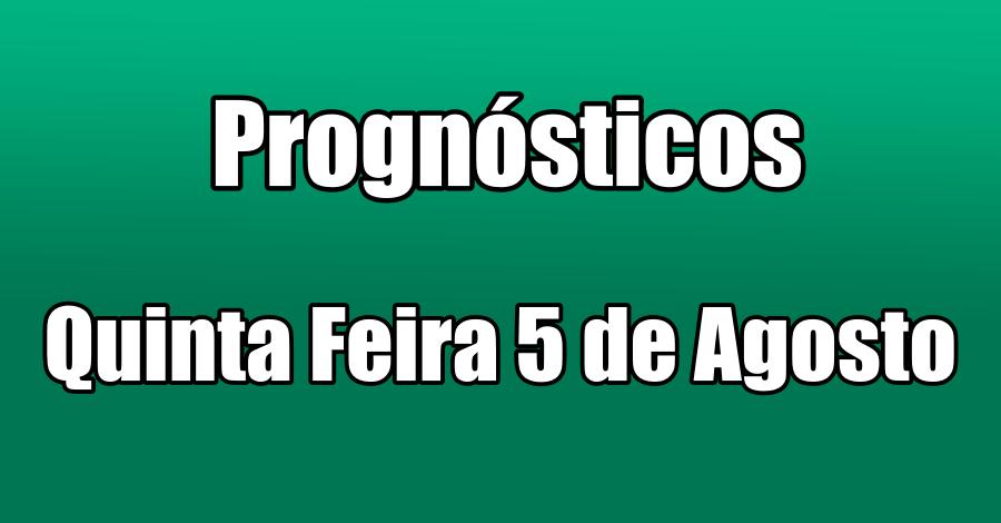 Prognósticos - Quinta Feira 5 de Agosto