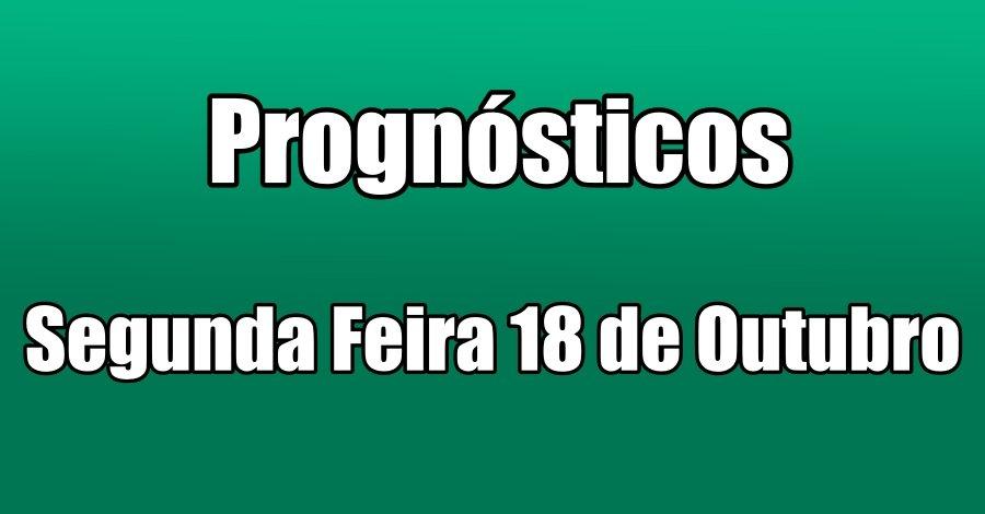 Prognósticos – Segunda Feira 18 de Outubro