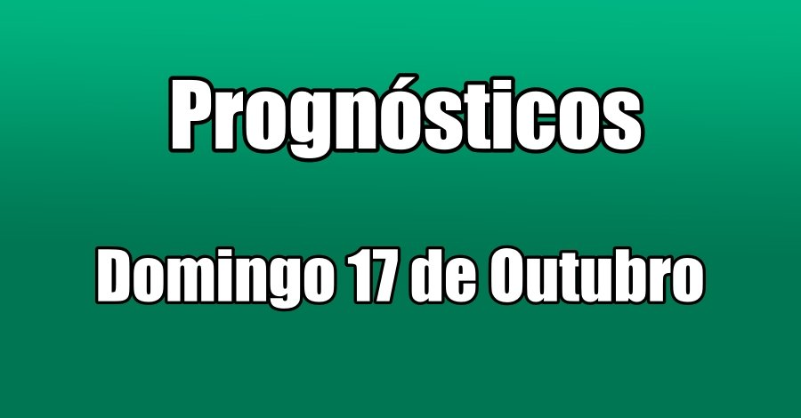 Prognósticos - Domingo 17 de Outubro