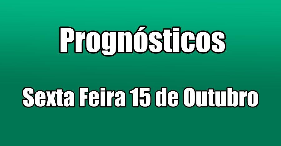 Prognósticos – Sexta Feira 15 de Outubro